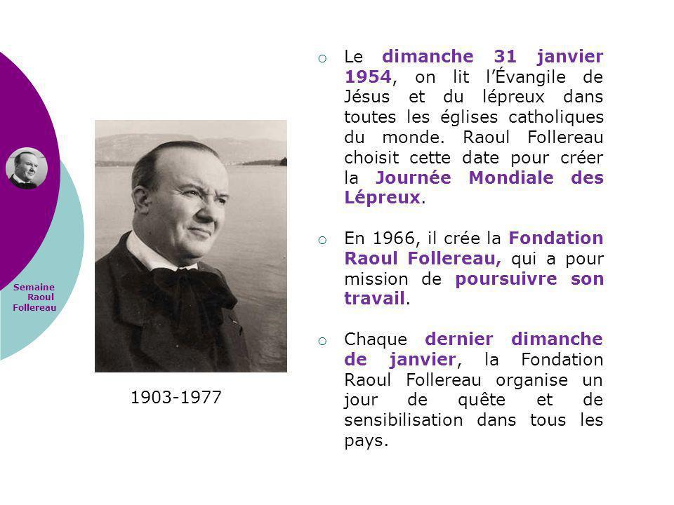 Semaine Raoul Follereau 1903-1977 o Le dimanche 31 janvier 1954, on lit lÉvangile de Jésus et du lépreux dans toutes les églises catholiques du monde.