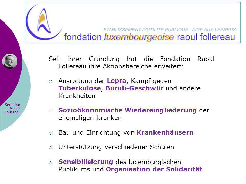 Semaine Raoul Follereau Seit ihrer Gründung hat die Fondation Raoul Follereau ihre Aktionsbereiche erweitert: o Ausrottung der Lepra, Kampf gegen Tube