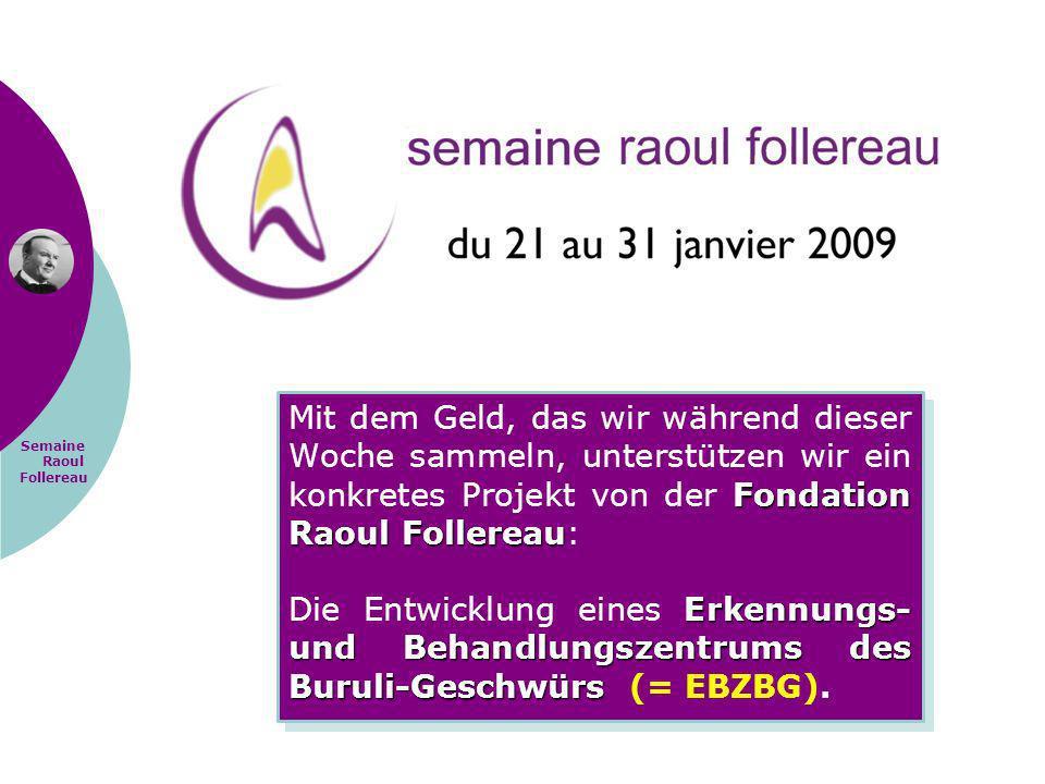 Semaine Raoul Follereau Fondation Raoul Follereau Erkennungs- und Behandlungszentrums des Buruli-Geschwürs Mit dem Geld, das wir während dieser Woche