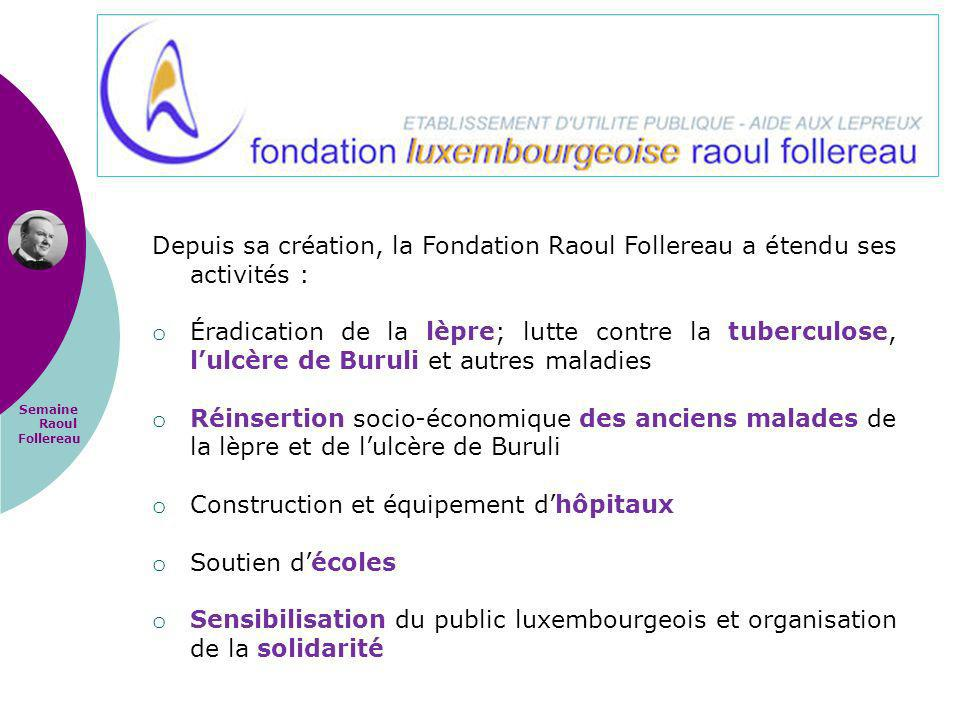 Semaine Raoul Follereau Depuis sa création, la Fondation Raoul Follereau a étendu ses activités : o Éradication de la lèpre; lutte contre la tuberculo
