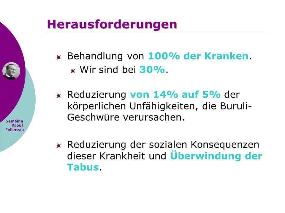 Semaine Raoul Follereau Behandlung von 100% der Kranken. Wir sind bei 30%. Reduzierung von 14% auf 5% der körperlichen Unfähigkeiten, die Buruli- Gesc