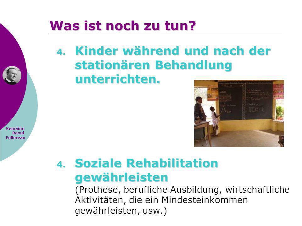Semaine Raoul Follereau 4. Kinder während und nach der stationären Behandlung unterrichten. 4. Soziale Rehabilitation gewährleisten 4. Soziale Rehabil