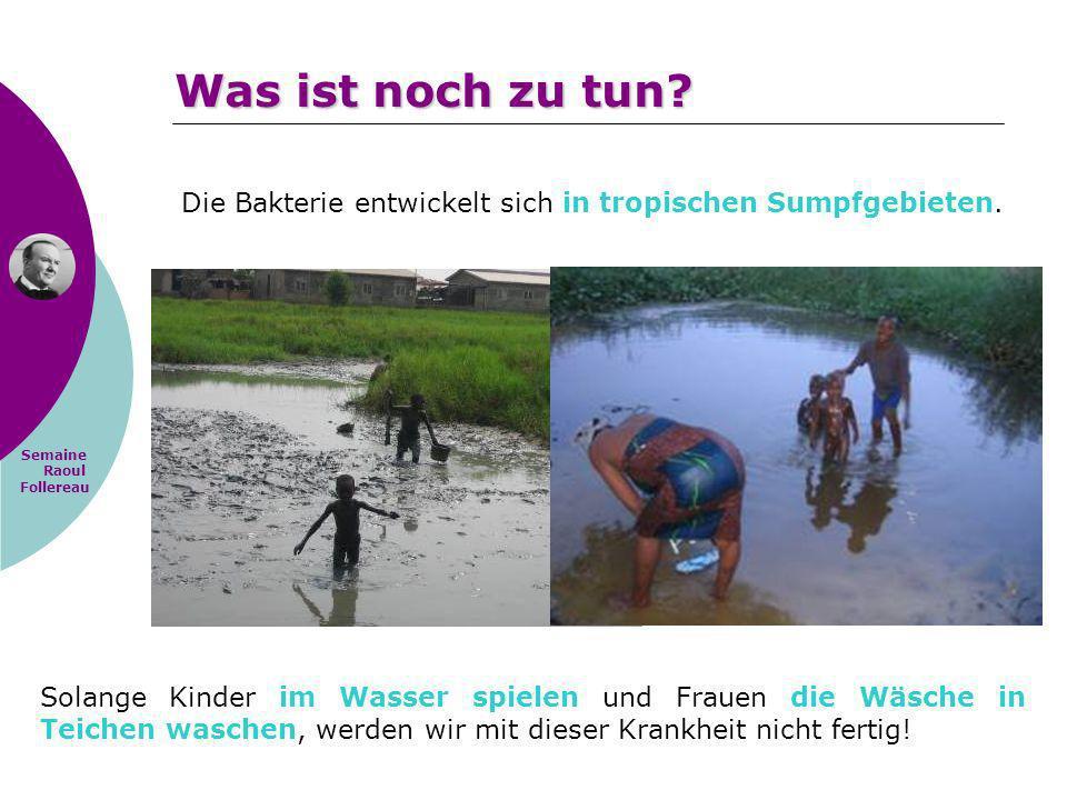 Semaine Raoul Follereau Solange Kinder im Wasser spielen und Frauen die Wäsche in Teichen waschen, werden wir mit dieser Krankheit nicht fertig! Die B