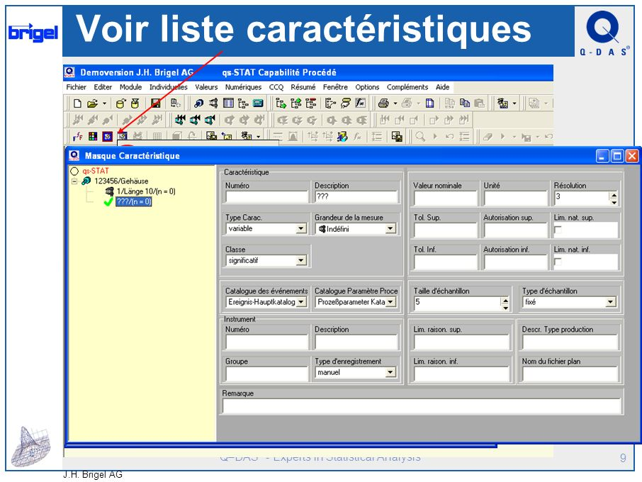Q–DAS ® - Experts in Statistical Analysis J.H. Brigel AG 8 Attacher une caractéristique