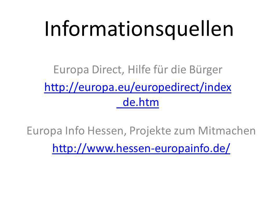 Informationsquellen Europa Direct, Hilfe für die Bürger http://europa.eu/europedirect/index _de.htm Europa Info Hessen, Projekte zum Mitmachen http://www.hessen-europainfo.de/