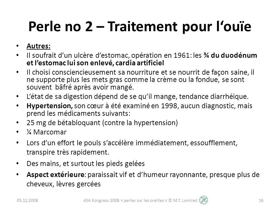Perle no 2 – Traitement pour louïe Autres: Il soufrait dun ulcère destomac, opération en 1961: les ¾ du duodénum et lestomac lui son enlevé, cardia ar