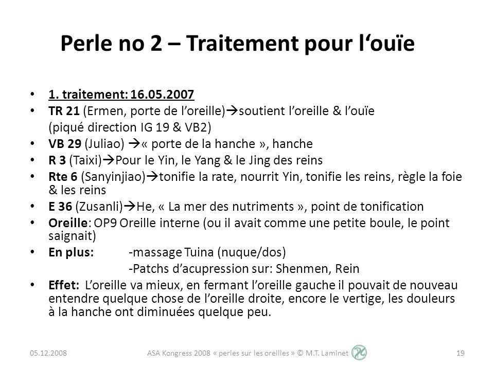 1. traitement: 16.05.2007 TR 21 (Ermen, porte de loreille) soutient loreille & louïe (piqué direction IG 19 & VB2) VB 29 (Juliao) « porte de la hanche
