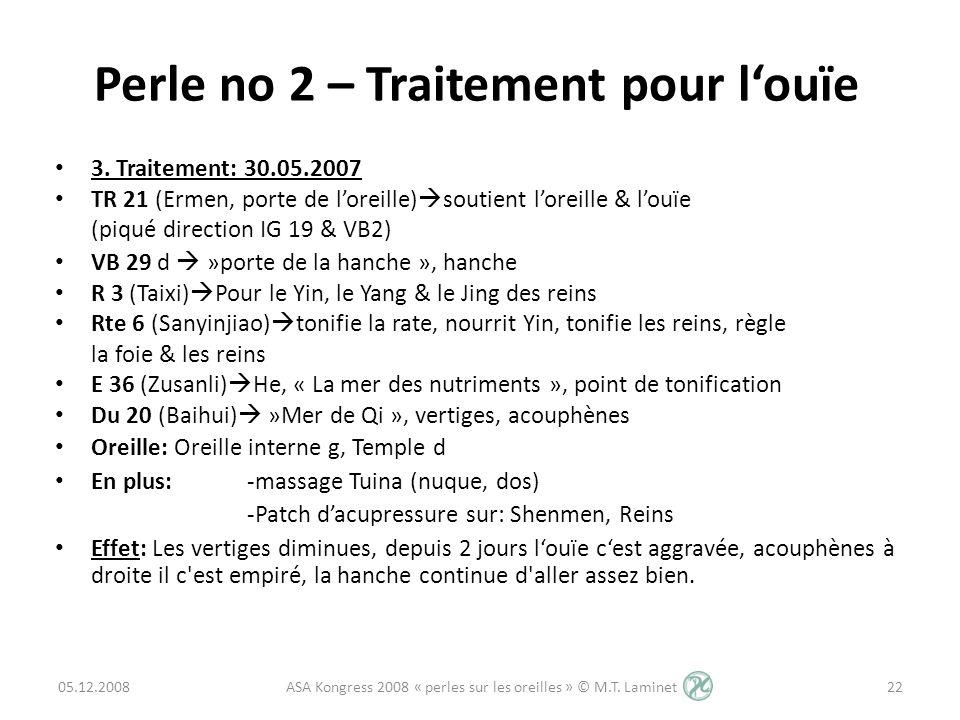 3. Traitement: 30.05.2007 TR 21 (Ermen, porte de loreille) soutient loreille & louïe (piqué direction IG 19 & VB2) VB 29 d »porte de la hanche », hanc