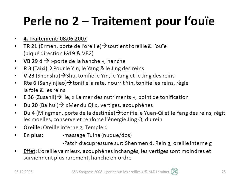 Perle no 2 – Traitement pour louïe 4. Traitement: 08.06.2007 TR 21 (Ermen, porte de loreille) soutient loreille & louïe (piqué direction IG19 & VB2) V