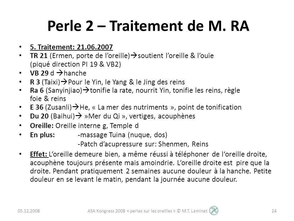 5. Traitement: 21.06.2007 TR 21 (Ermen, porte de loreille) soutient loreille & louïe (piqué direction PI 19 & VB2) VB 29 d hanche R 3 (Taixi) Pour le