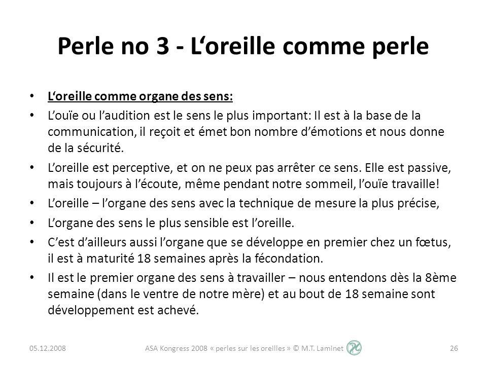 Perle no 3 - Loreille comme perle Loreille comme organe des sens: Louïe ou laudition est le sens le plus important: Il est à la base de la communicati