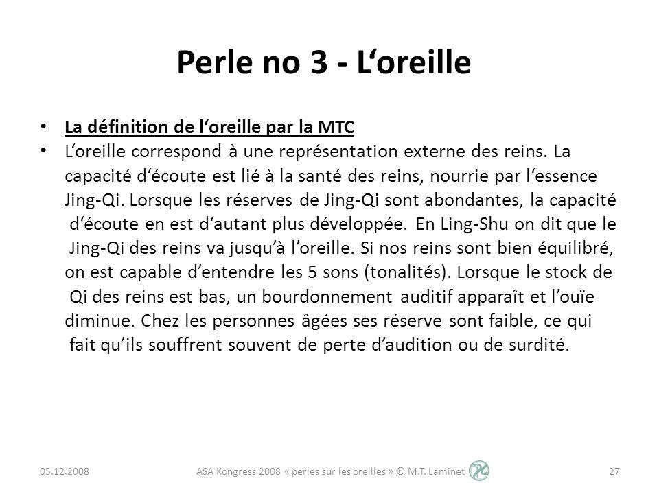 Perle no 3 - Loreille La définition de loreille par la MTC Loreille correspond à une représentation externe des reins. La capacité découte est lié à l