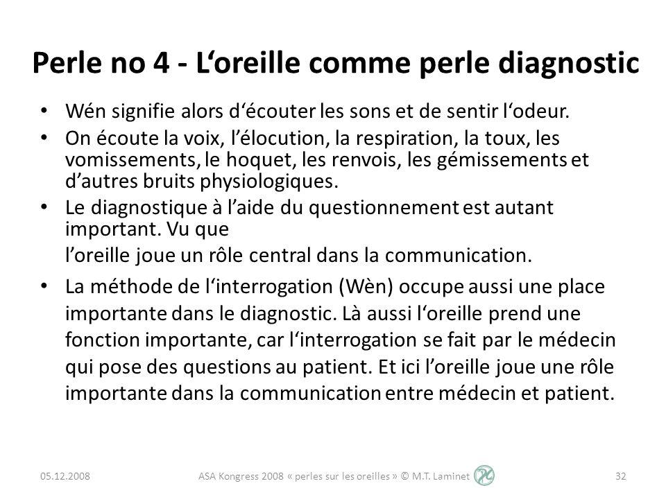 Perle no 4 - Loreille comme perle diagnostic Wén signifie alors découter les sons et de sentir lodeur. On écoute la voix, lélocution, la respiration,