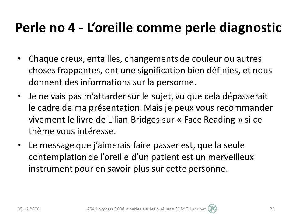 Perle no 4 - Loreille comme perle diagnostic Chaque creux, entailles, changements de couleur ou autres choses frappantes, ont une signification bien d