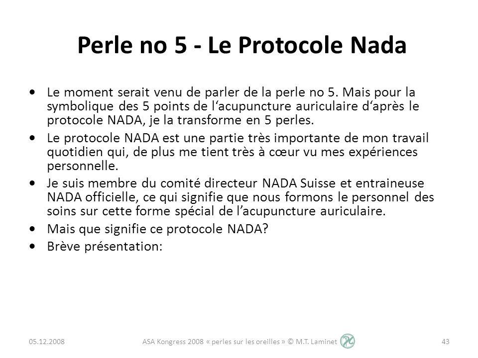 Perle no 5 - Le Protocole Nada Le moment serait venu de parler de la perle no 5. Mais pour la symbolique des 5 points de lacupuncture auriculaire dapr
