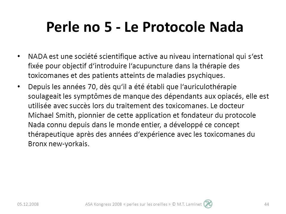 Perle no 5 - Le Protocole Nada NADA est une société scientifique active au niveau international qui sest fixée pour objectif dintroduire lacupuncture