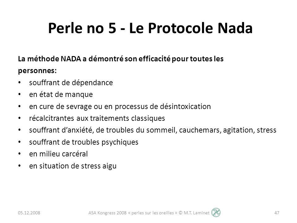 Perle no 5 - Le Protocole Nada La méthode NADA a démontré son efficacité pour toutes les personnes: souffrant de dépendance en état de manque en cure