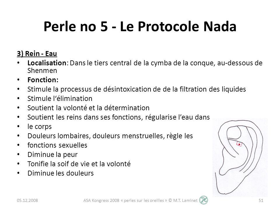 Perle no 5 - Le Protocole Nada 3) Rein - Eau Localisation: Dans le tiers central de la cymba de la conque, au-dessous de Shenmen Fonction: Stimule la