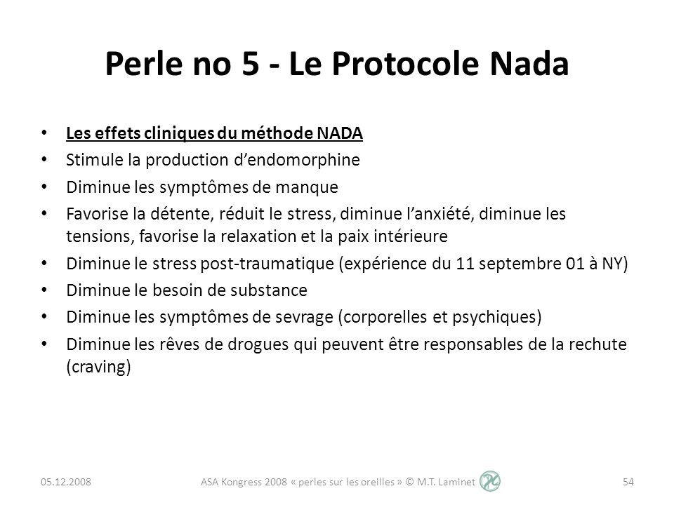 Perle no 5 - Le Protocole Nada Les effets cliniques du méthode NADA Stimule la production dendomorphine Diminue les symptômes de manque Favorise la dé