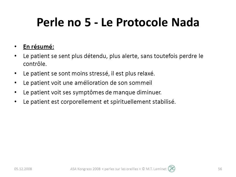 Perle no 5 - Le Protocole Nada En résumé: Le patient se sent plus détendu, plus alerte, sans toutefois perdre le contrôle. Le patient se sont moins st