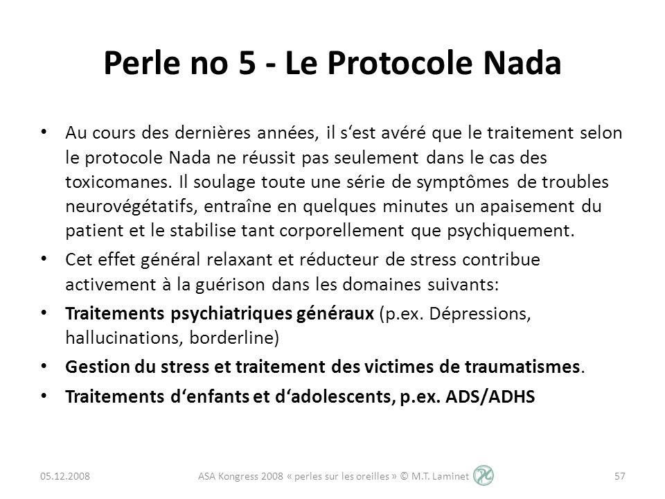 Perle no 5 - Le Protocole Nada Au cours des dernières années, il sest avéré que le traitement selon le protocole Nada ne réussit pas seulement dans le