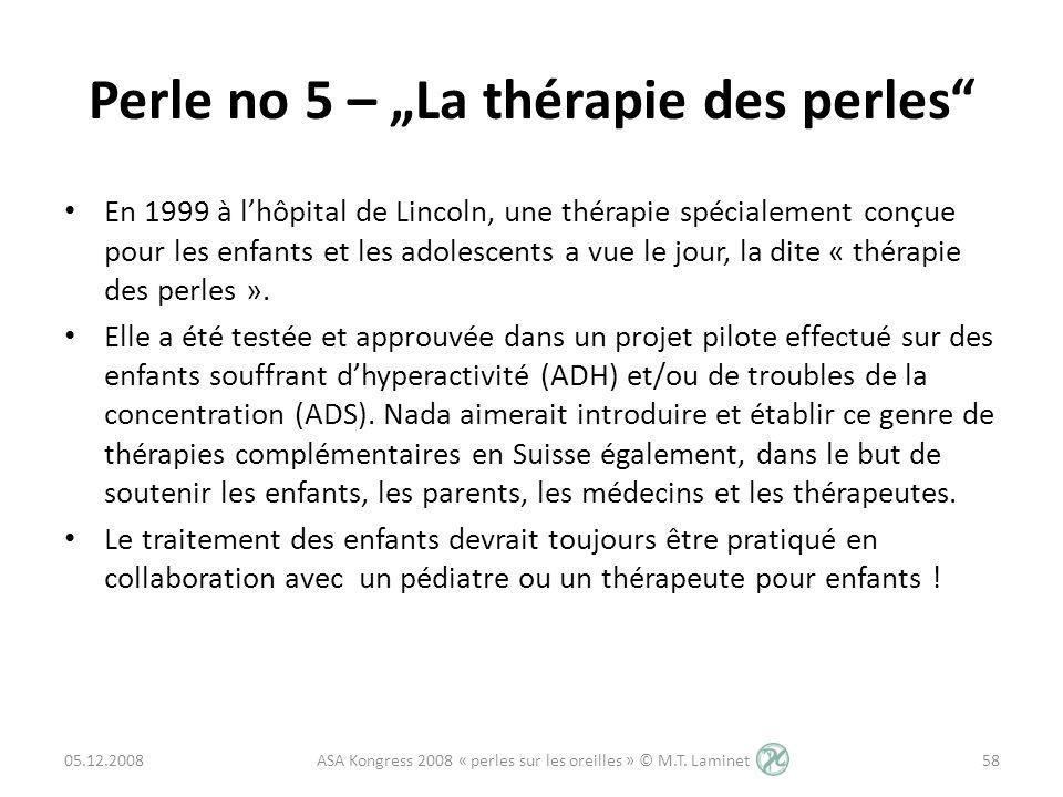Perle no 5 – La thérapie des perles En 1999 à lhôpital de Lincoln, une thérapie spécialement conçue pour les enfants et les adolescents a vue le jour,