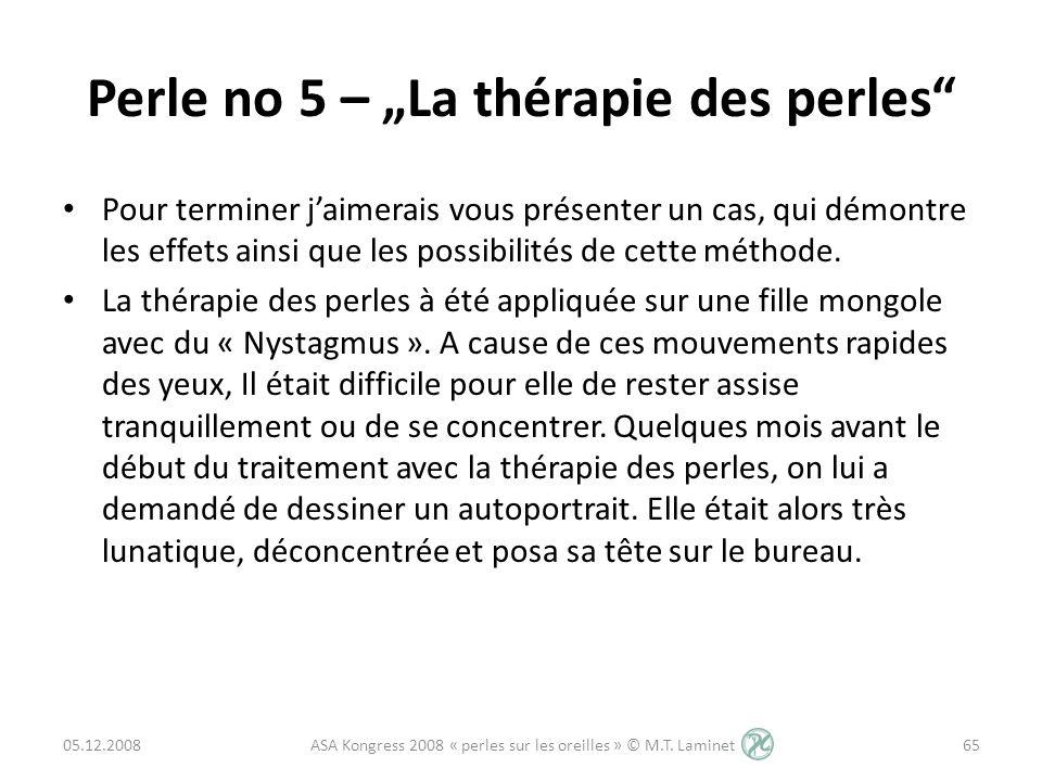 Perle no 5 – La thérapie des perles Pour terminer jaimerais vous présenter un cas, qui démontre les effets ainsi que les possibilités de cette méthode