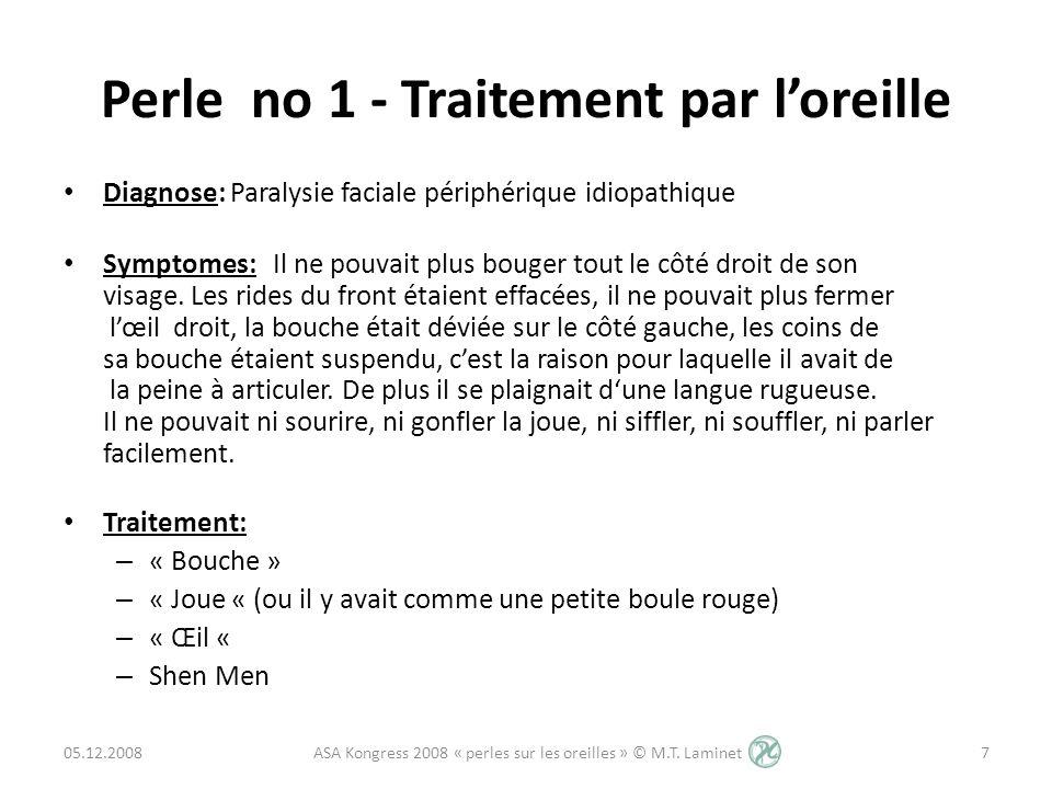 Perle no 1 - Traitement par loreille Diagnose: Paralysie faciale périphérique idiopathique Symptomes: Il ne pouvait plus bouger tout le côté droit de
