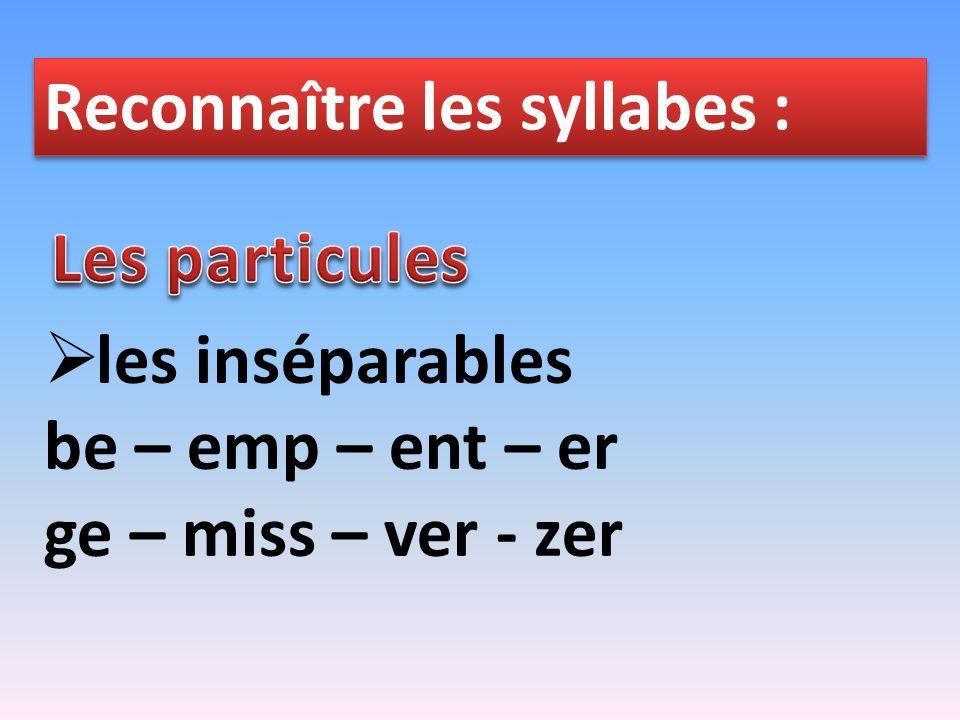 Reconnaître les syllabes : les inséparables be – emp – ent – er ge – miss – ver - zer