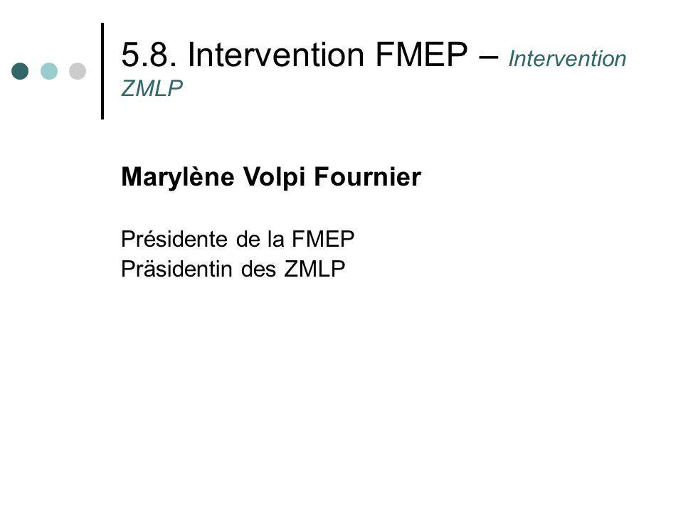 5.8. Intervention FMEP – Intervention ZMLP Marylène Volpi Fournier Présidente de la FMEP Präsidentin des ZMLP