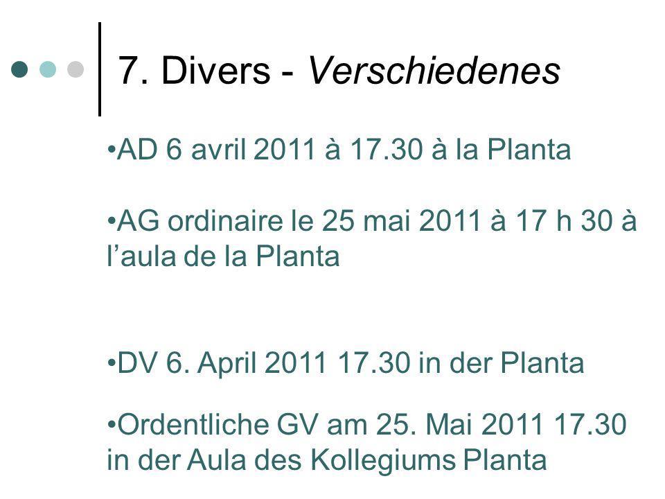 7. Divers - Verschiedenes AD 6 avril 2011 à 17.30 à la Planta AG ordinaire le 25 mai 2011 à 17 h 30 à laula de la Planta DV 6. April 2011 17.30 in der