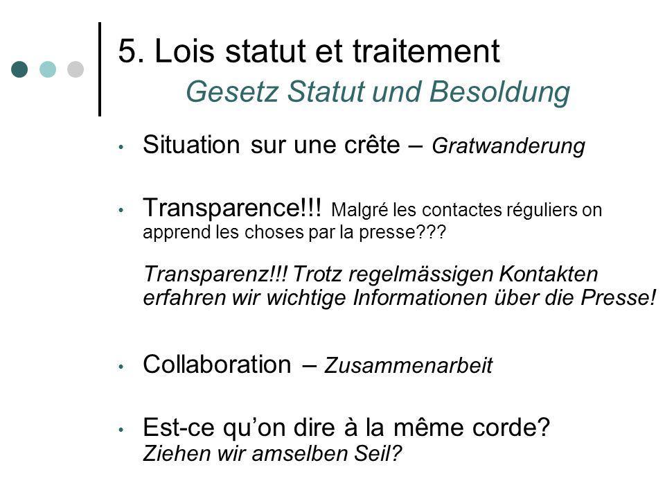 5. Lois statut et traitement Gesetz Statut und Besoldung Situation sur une crête – Gratwanderung Transparence!!! Malgré les contactes réguliers on app