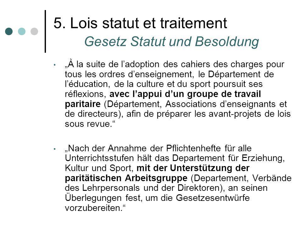5. Lois statut et traitement Gesetz Statut und Besoldung À la suite de ladoption des cahiers des charges pour tous les ordres denseignement, le Départ