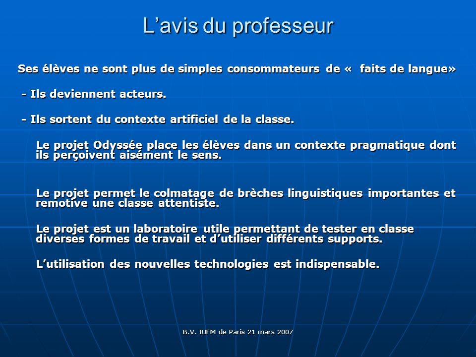B.V. IUFM de Paris 21 mars 2007 Lavis du professeur Ses élèves ne sont plus de simples consommateurs de « faits de langue» - Ils deviennent acteurs. -