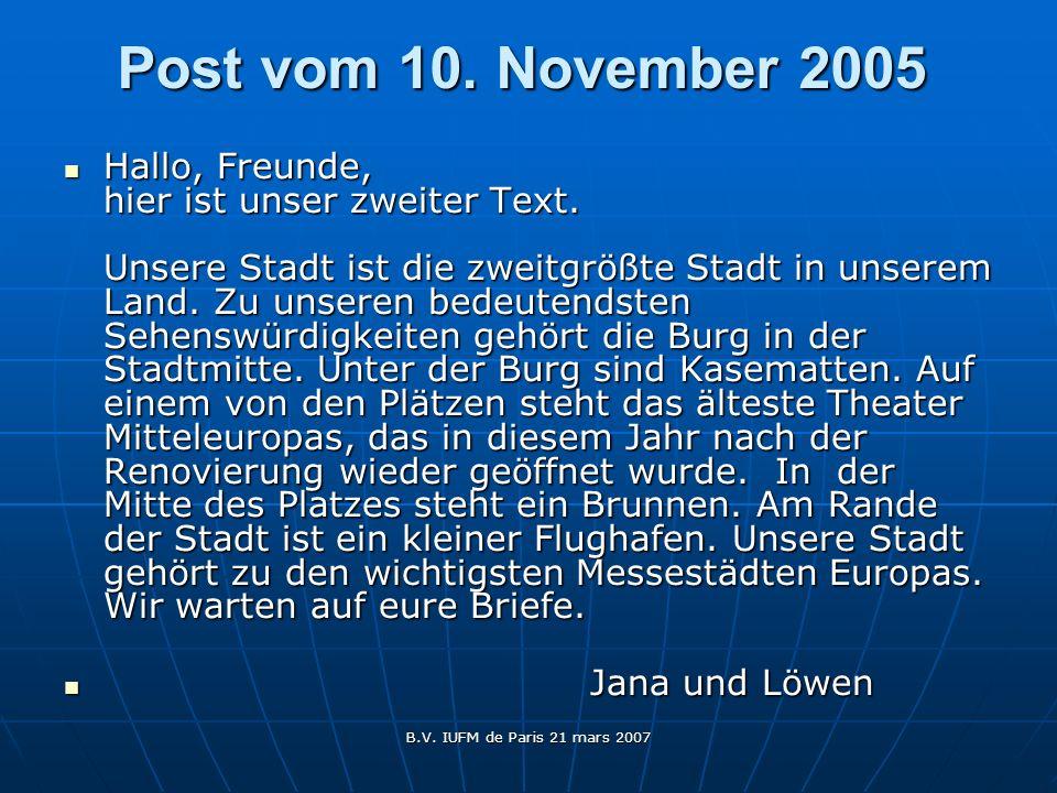B.V. IUFM de Paris 21 mars 2007 Post vom 10. November 2005 Hallo, Freunde, hier ist unser zweiter Text. Unsere Stadt ist die zweitgrößte Stadt in unse