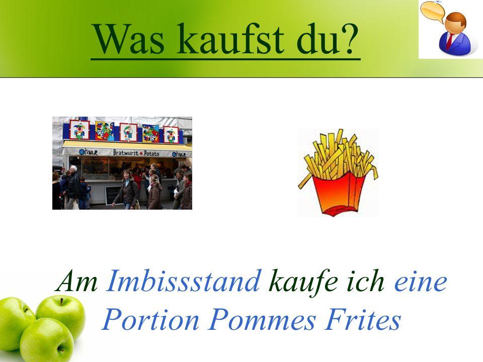 Was kaufst du? Am Imbissstand kaufe ich eine Portion Pommes Frites