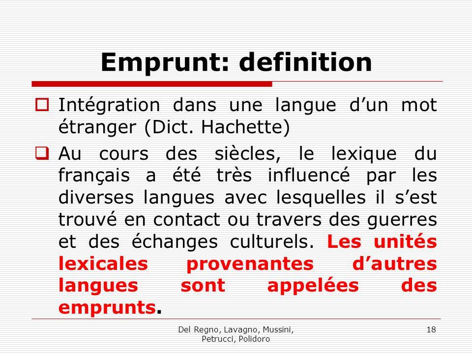 Del Regno, Lavagno, Mussini, Petrucci, Polidoro 18 Emprunt: definition Intégration dans une langue dun mot étranger (Dict. Hachette) Au cours des sièc