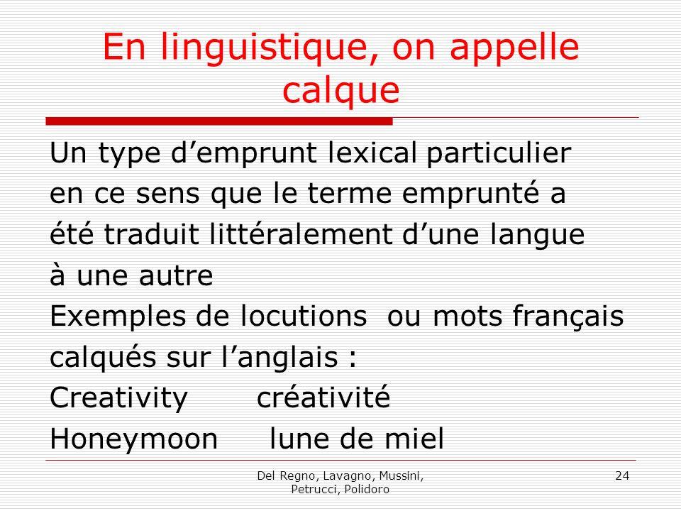 Del Regno, Lavagno, Mussini, Petrucci, Polidoro 24 En linguistique, on appelle calque Un type demprunt lexical particulier en ce sens que le terme emp