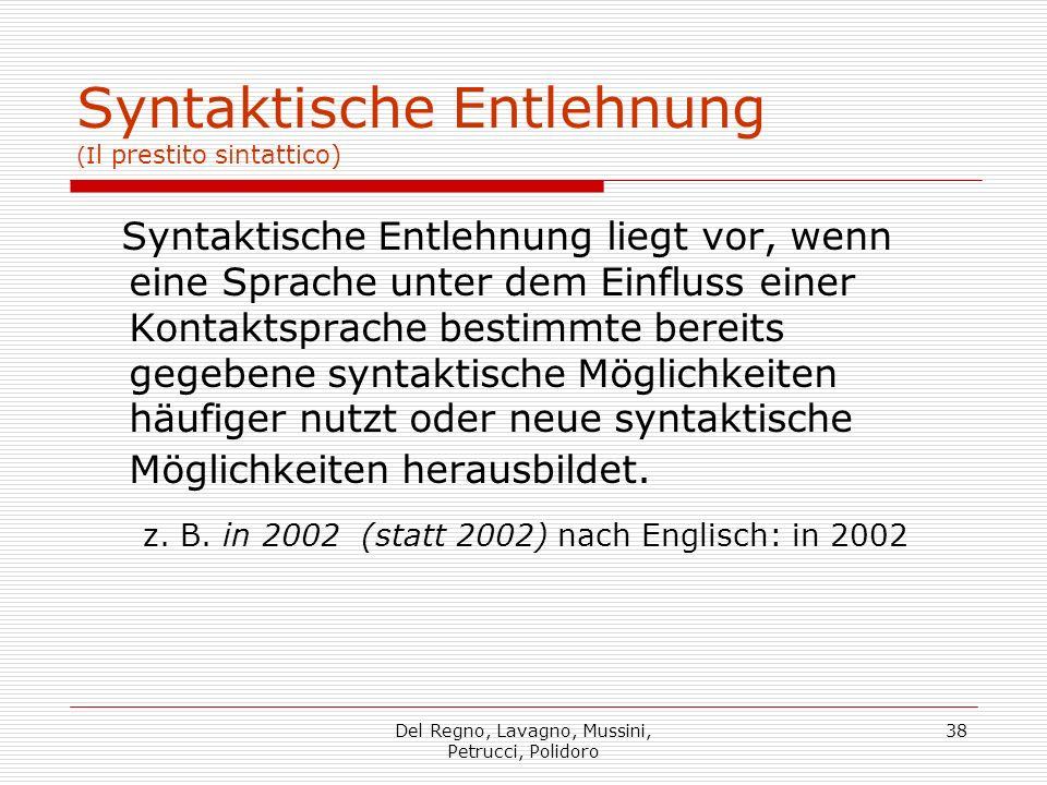 Del Regno, Lavagno, Mussini, Petrucci, Polidoro 38 Syntaktische Entlehnung (I l prestito sintattico) Syntaktische Entlehnung liegt vor, wenn eine Spra