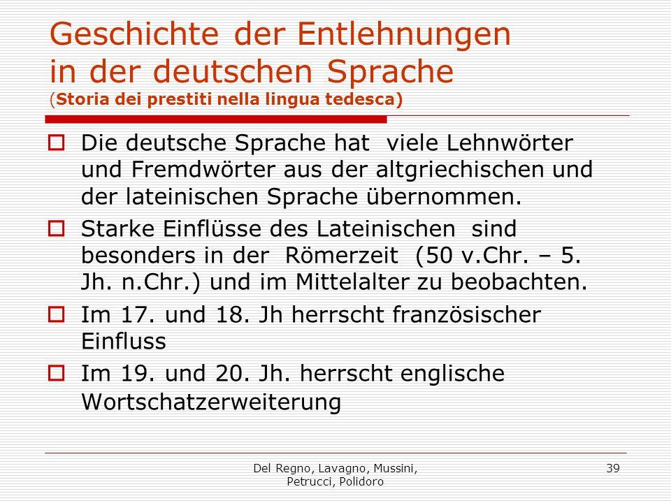 Del Regno, Lavagno, Mussini, Petrucci, Polidoro 39 Geschichte der Entlehnungen in der deutschen Sprache (Storia dei prestiti nella lingua tedesca) Die