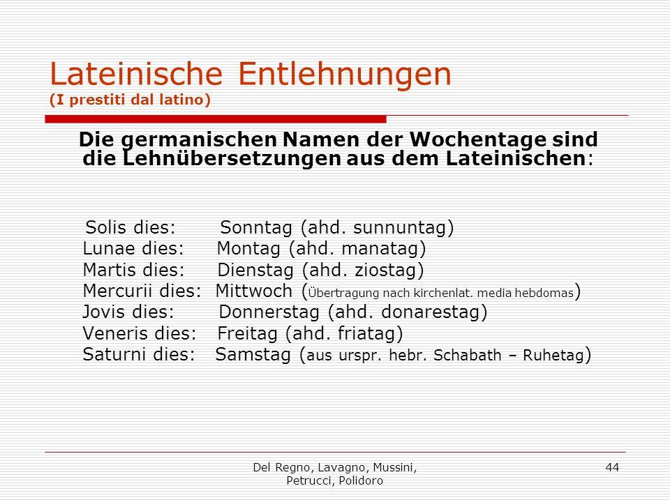 Del Regno, Lavagno, Mussini, Petrucci, Polidoro 44 Lateinische Entlehnungen (I prestiti dal latino) Die germanischen Namen der Wochentage sind die Leh