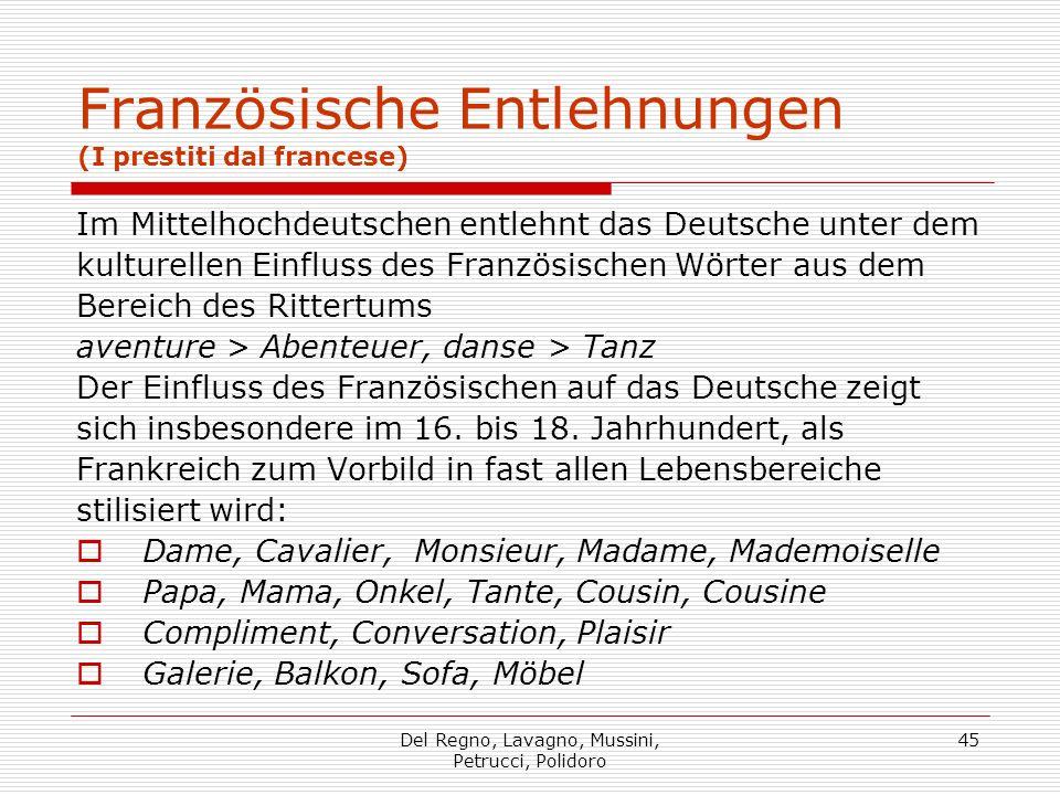 Del Regno, Lavagno, Mussini, Petrucci, Polidoro 45 Französische Entlehnungen (I prestiti dal francese) Im Mittelhochdeutschen entlehnt das Deutsche un