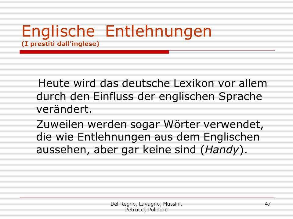 Del Regno, Lavagno, Mussini, Petrucci, Polidoro 47 Englische Entlehnungen (I prestiti dallinglese) Heute wird das deutsche Lexikon vor allem durch den