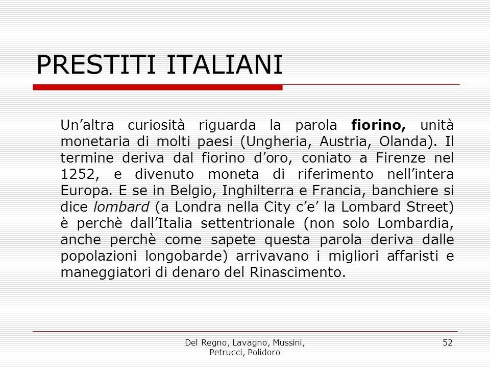 Del Regno, Lavagno, Mussini, Petrucci, Polidoro 52 PRESTITI ITALIANI Unaltra curiosità riguarda la parola fiorino, unità monetaria di molti paesi (Ung