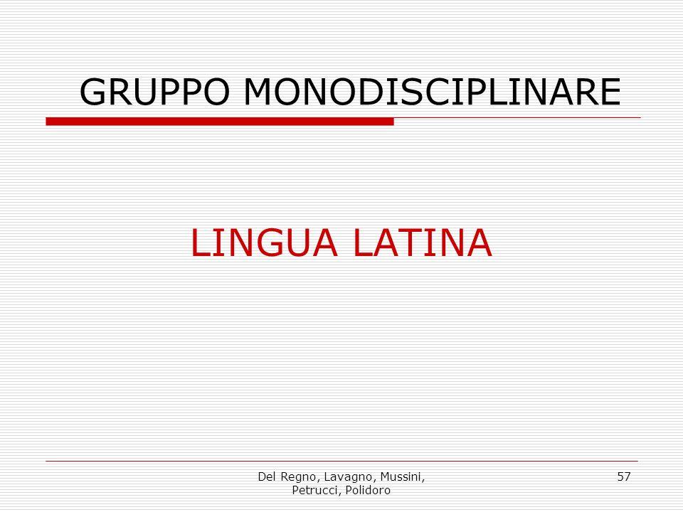 Del Regno, Lavagno, Mussini, Petrucci, Polidoro 57 LINGUA LATINA GRUPPO MONODISCIPLINARE