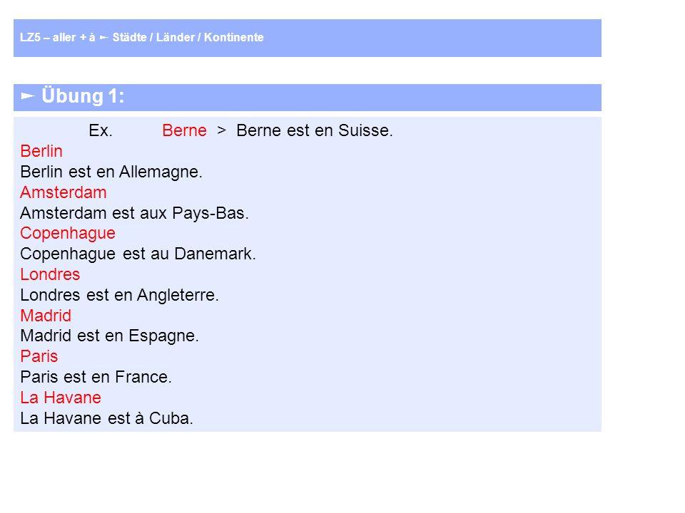 Übung 1: Ex. Berne > Berne est en Suisse. Berlin Berlin est en Allemagne.