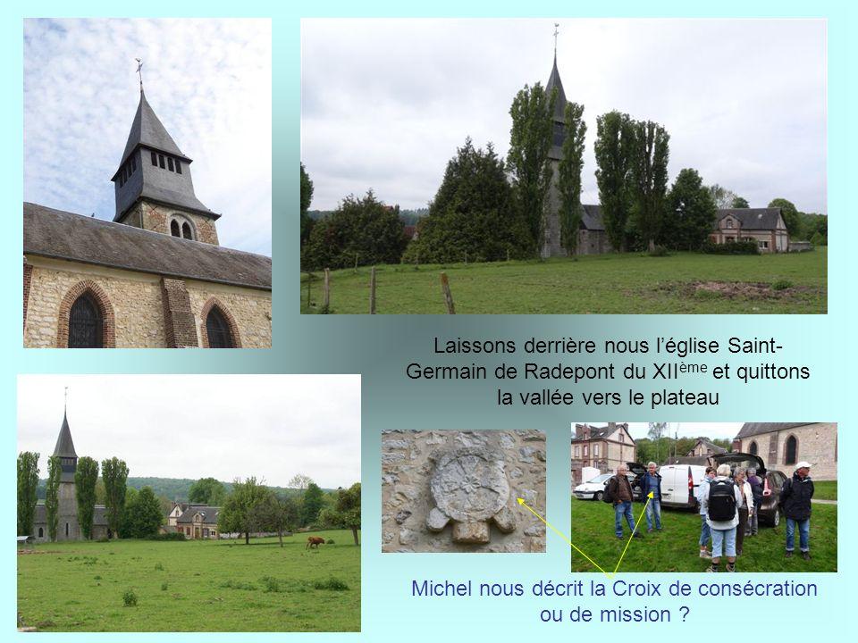 Laissons derrière nous léglise Saint- Germain de Radepont du XII ème et quittons la vallée vers le plateau Michel nous décrit la Croix de consécration ou de mission ?