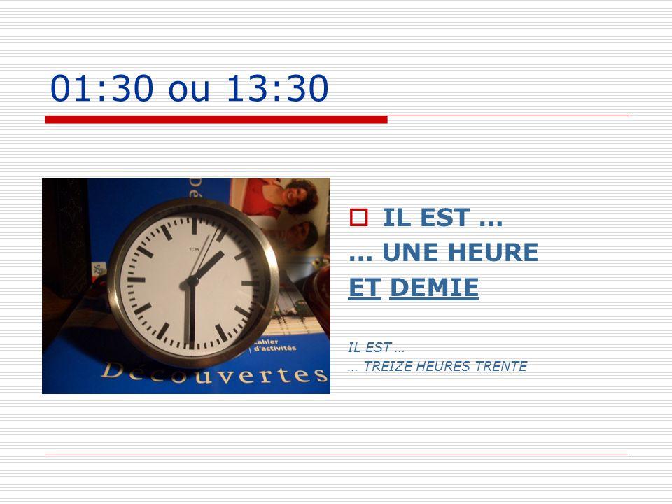 5:45 ou 17:45 IL EST … … SIX HEURES MOINS LE QUART IL EST … … DIX-SEPT HEURES QUARANTE-CINQ