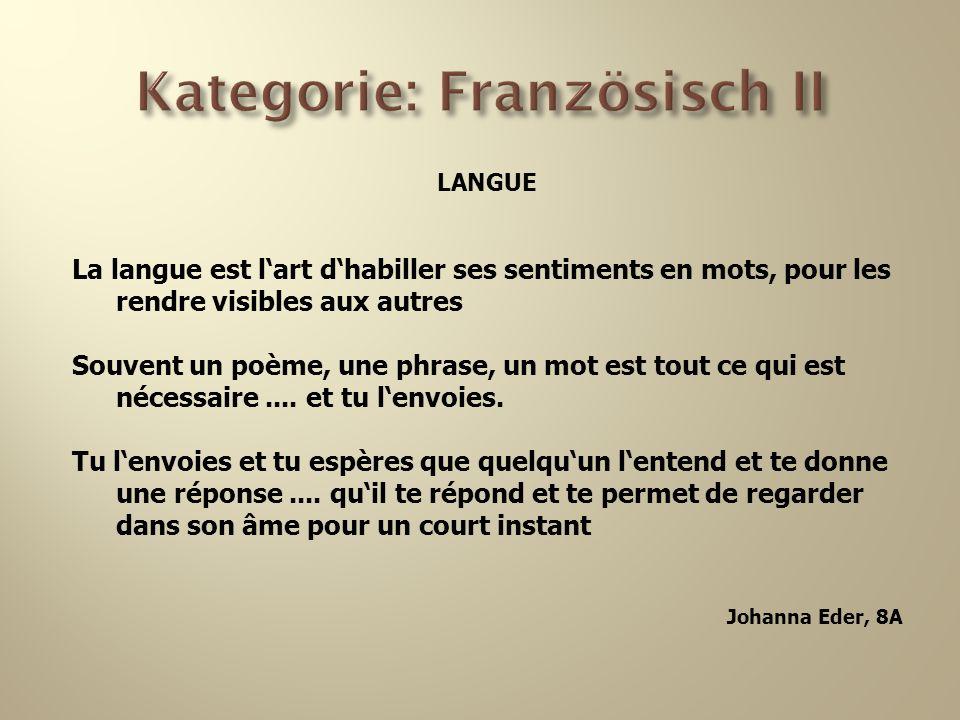 Kategorie: Französisch II LANGUE La langue est lart dhabiller ses sentiments en mots, pour les rendre visibles aux autres Souvent un poème, une phrase