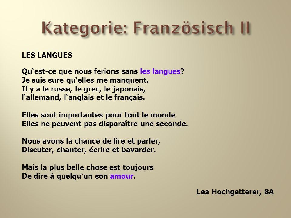 Kategorie: Französisch II LES LANGUES Quest-ce que nous ferions sans les langues? Je suis sure quelles me manquent. Il y a le russe, le grec, le japon